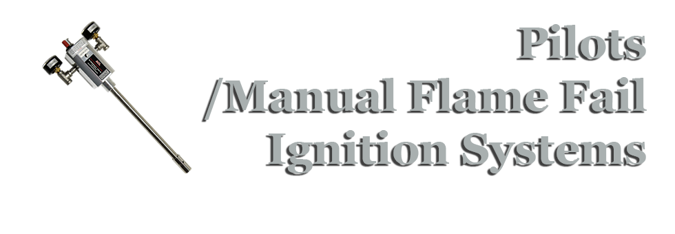 Pilots / Manual Flame Fail Ignition Systems